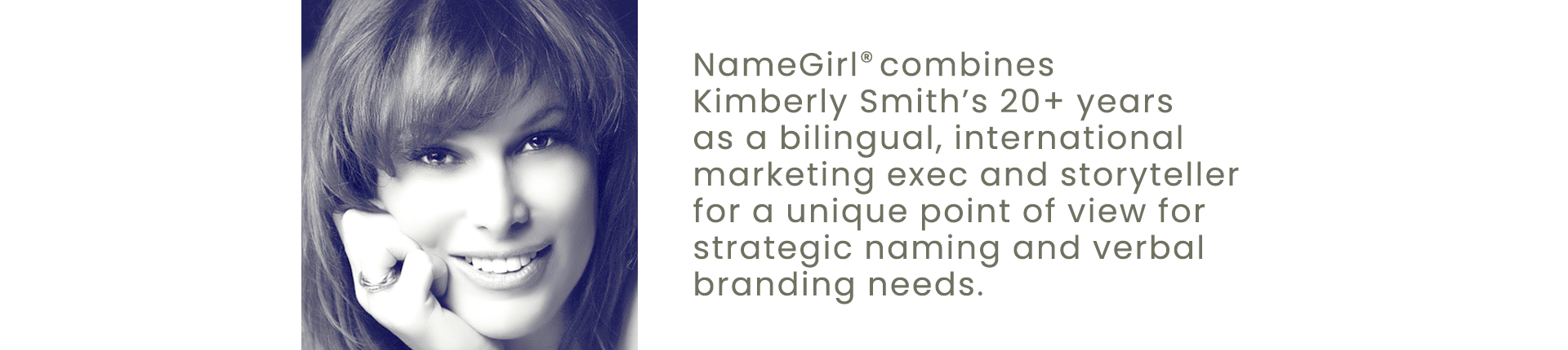 NameGirl combines Kim Smith's 20+ years as a bilingual, international marketing exec and storyteller